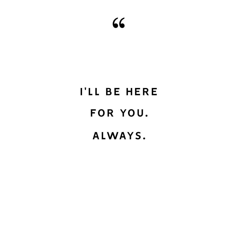i'll be here for you.always.