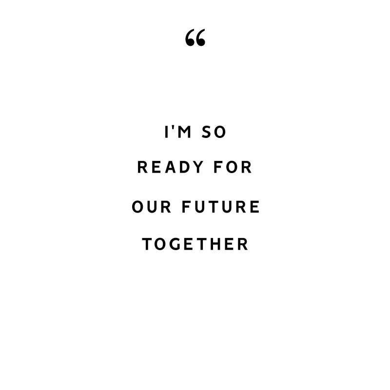 i'm so ready for our future together