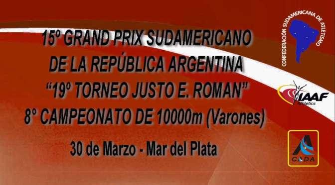 """15º GRAND PRIX SUDAMERICANO DE LA REPÚBLICA ARGENTINA """"19º TORNEO JUSTO E. ROMAN"""" y 8° CAMPEONATO DE 10000m LLANOS (VARONES)"""