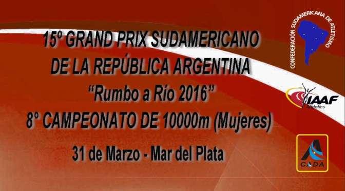 """15º GRAND PRIX SUDAMERICANO DE LA REPÚBLICA ARGENTINA """"Rumbo a Río 2016"""" y 8° CAMPEONATO DE 10000m LLANOS (MUJERES)"""