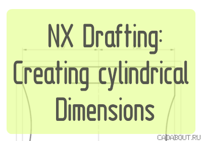 NX Drafting Creating cylindrical Dimensions