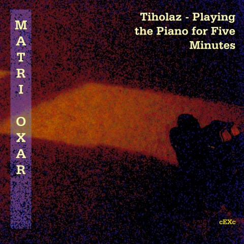 Matri Oxar – Tiholaz – Playing The Piano For Five Minutes