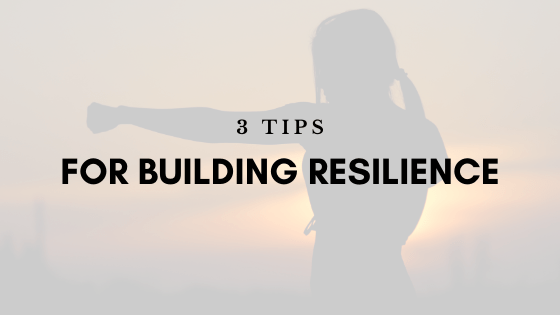 3 Tips for Building Resilience