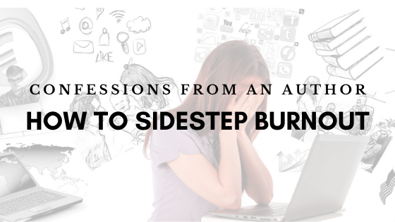 Confessions from an Author: How To Sidestep Burnout
