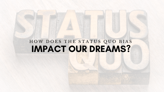 How Does The Status Quo Bias Impact Our Dreams?