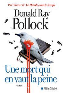Une mort qui en vaut la peine, Donald Ray Pollock, Albin Michel