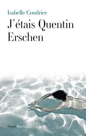 J'étais Quentin Erschen, Isabelle Coudrier, Fayard