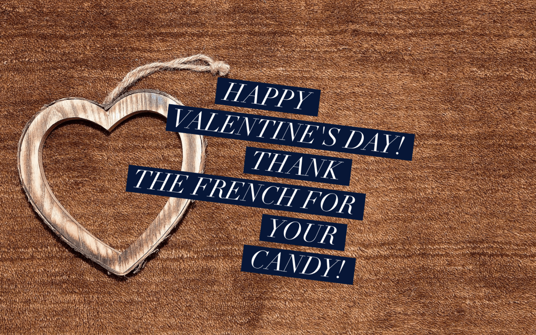 Happy Valentine's Day! Thank the French for Your Candy