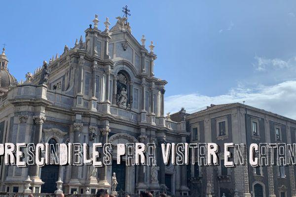 10 lugares imprescindibles para visitar en Catania
