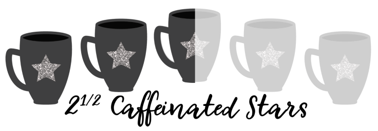 2 1/2 Caffeinated Stars