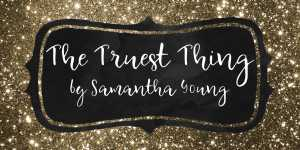 The Truest Thing by Samantha Young