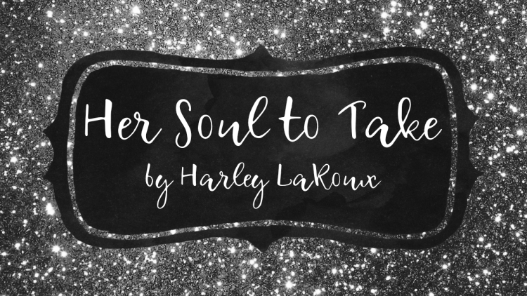 Her Soul to Take by Harley LaRoux
