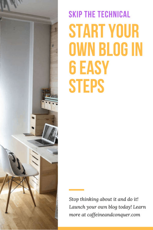 """A pinnable image of a laptop and desk with text overlay: """"Skip the technical: start your own blog in 6 easy steps. Stop thinking about it and do it! Launch your own blog today! Learn more at caffeineandconquer.com"""""""