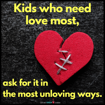 Image of a broken heart about kids who need love most, ask for it in the most unloving ways.