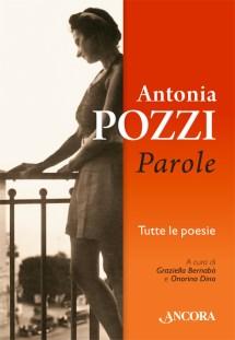 """Graziella Bernabò, Onorino Dino """"Antonia Pozzi. Parole"""", Ancora Libri."""