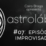 astrolábio #07: episódio improvisado