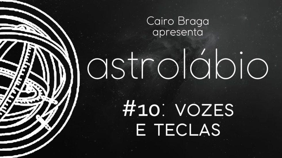 astrolábio #10: vozes e teclas
