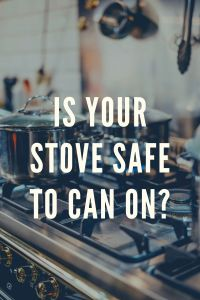 Is your stove safe to can on?