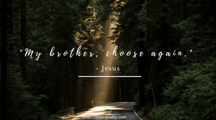Jesus Christ: My brother, choose again