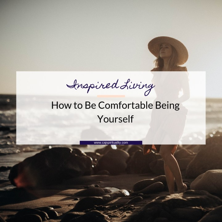 Inspired Living: How to Be Comfortable Being Yourself