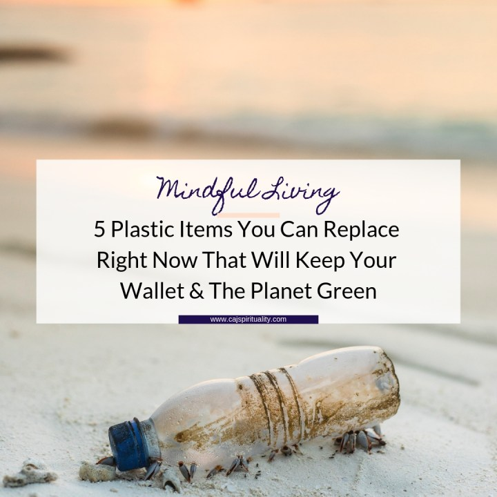 Mindful Living: 5 Plastic Items You can Replace Right Now That Will Keep Your Wallet and The Planet Green