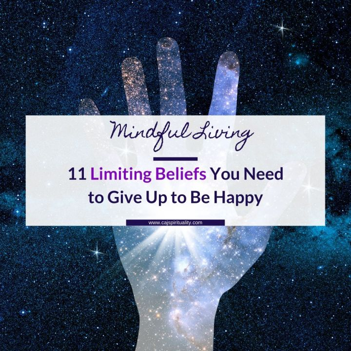 Mindful Living: 11 Limiting Beliefs You Need to Give Up to Free Yourself and Be Happy
