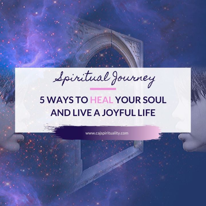 5 Ways to Heal Your Soul And Live A Joyful Life