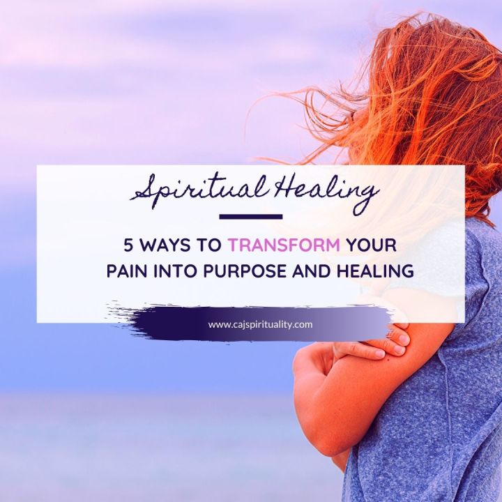 Spiritual Healing Guide: 5 Ways to Transform Your Pain into Purpose