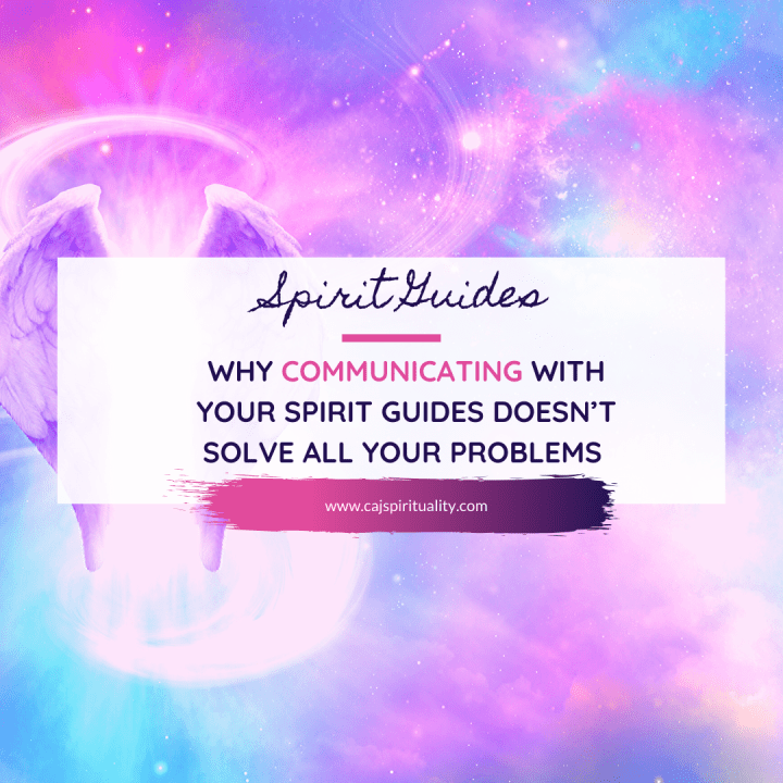 Why Communicating with Your Spirit Guides Doesn't Solve All Your Problems