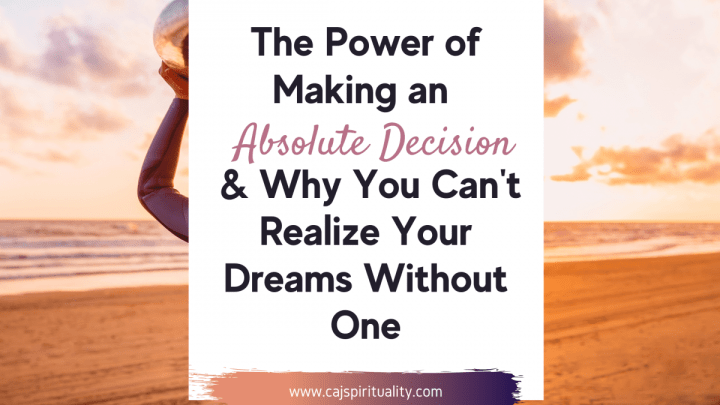 THE POWER OF MAKING AN ABSOLUTE DECISION & Why You Can't Realize Your Dreams Without One