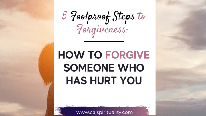 5 Foolproof Steps to Forgiveness: How to Forgive Someone Who Has Hurt You