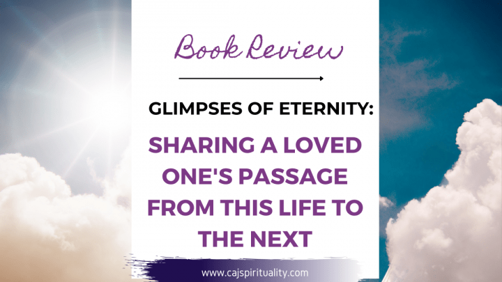Book Review: Glimpses of Eternity (Sharing a Loved One's Passage from This Life to the Next)