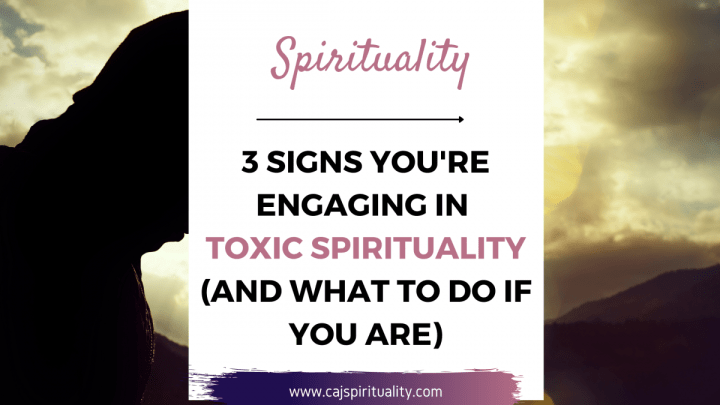 3 Signs You're Engaging in Toxic Spirituality (And What to Do if you Are)