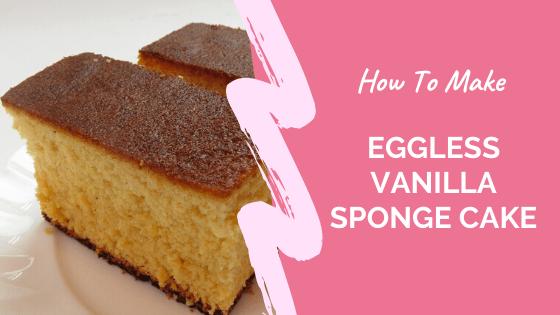 Eggless Vanilla Sponge Cake