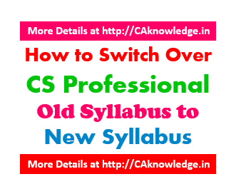 How to Switch Over CS Professional Old Syllabus to New Syllabus