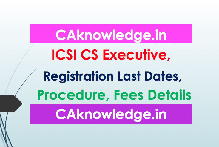 CS Executive Last Date for Registration