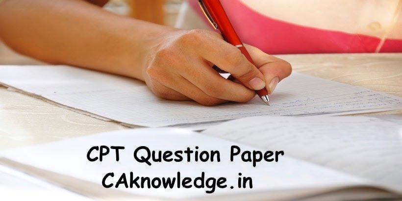 CA - CPT JUNE 2016 QUESTION PAPER (BASED ON MEMORY)
