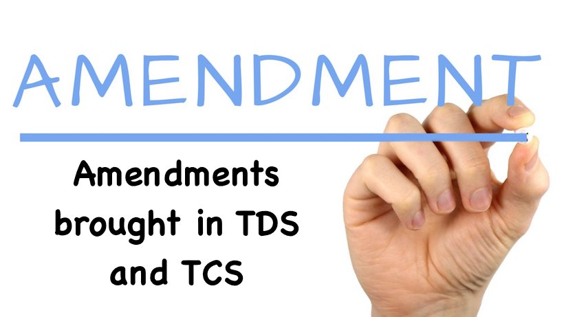 Amendments brought in TDS and TCS