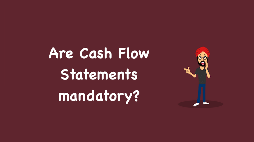 Are Cash Flow Statements mandatory?