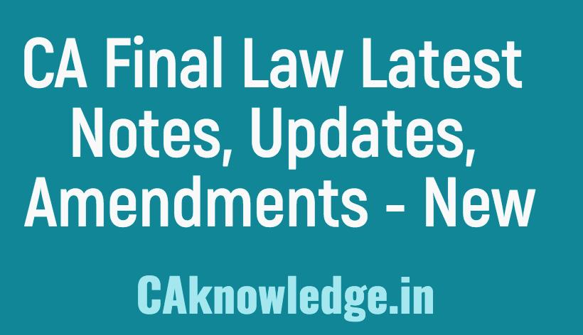 CA Final Law Notes, Amendments, Updates, Study Plan