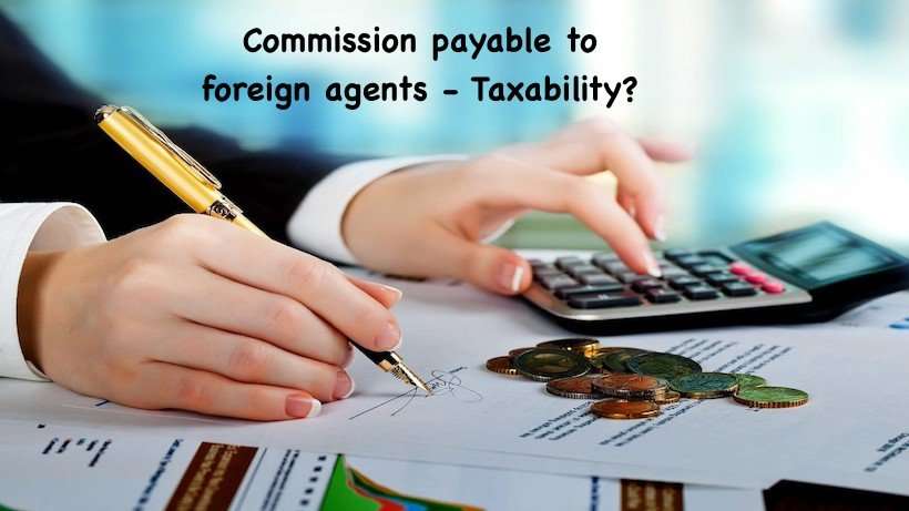 Commission payable to foreign agents Taxability