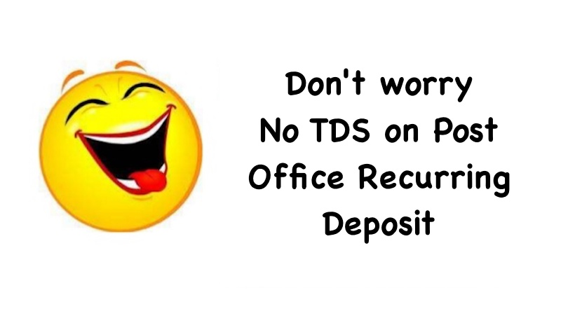 Don't worry - No TDS on Post Office Recurring Deposit