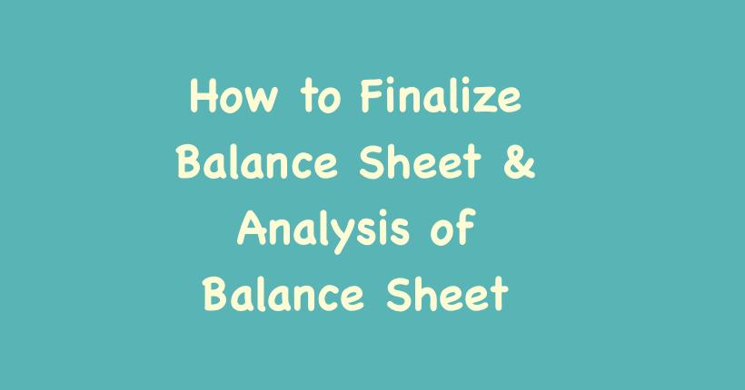 Finalize Balance Sheet