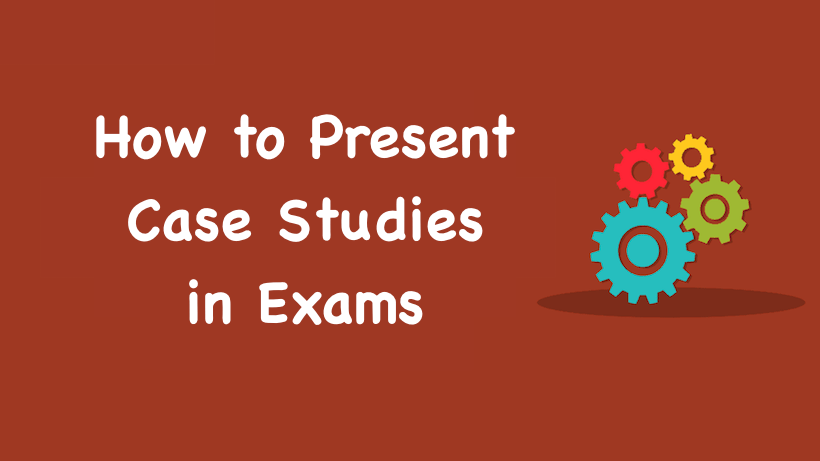 How to Present Case Studies in Exams