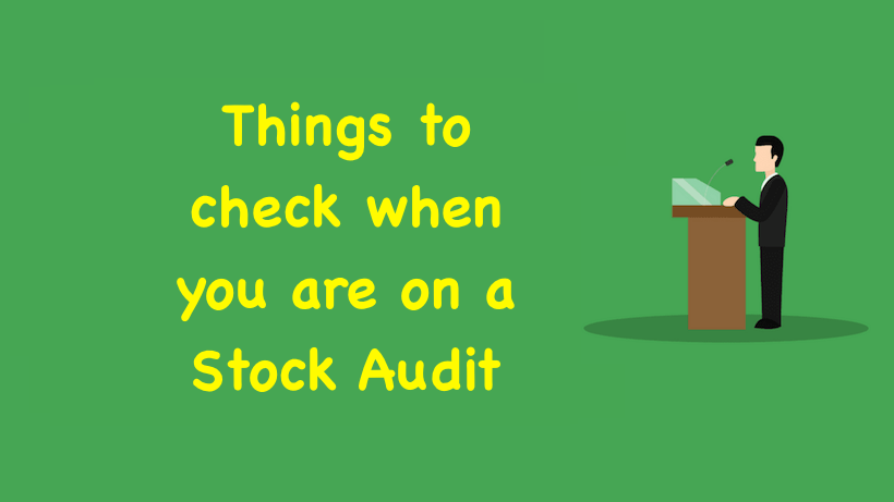 Things to check when you are on a Stock Audit - Complete Details