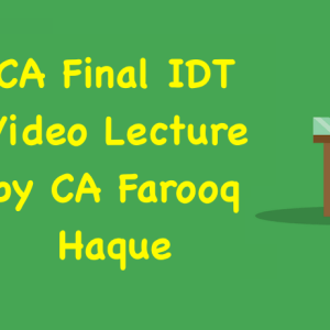 CA Final IDT Video Lecture by CA Farooq Haque