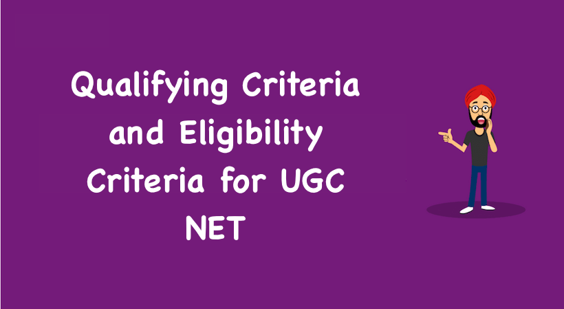 Qualifying Criteria and Eligibility Criteria for UGC NET
