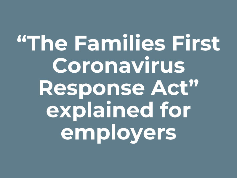 """The Families First Coronavirus Response Act"" explained for employers"