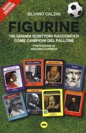 Figurine. I grandi scrittori raccontati come campioni del pallone -Silvano Calzini