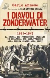 I Diavoli di Zonderwater: La storia dei prigionieri italiani in Sudafrica che sopravvissero alla guerra grazie allo sport -Carlo Annese